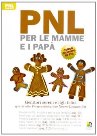 PNL per le mamme e i papà. Genitori sereni e figli felici grazie alla programmazione neuro-linguistica
